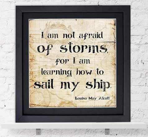 picture frame quote by Louisa May Alcott - I am not afraid of storms, for I am learning how to sail my ship.