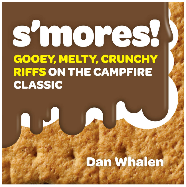 S'mores! Gooey, Melty, Crunchy Riiffs on the Campfire Classic book by Dan Whalen shows melting chocolate over a graham cracker