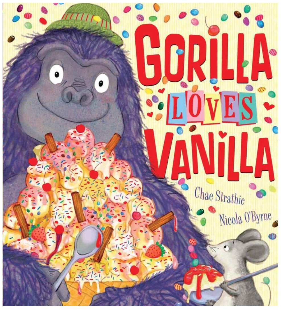 Gorilla Loves Vanilla by Chae Strathie and Nicola O'Byrne picture book cover with Gorilla, vanilla ice cream and mouse