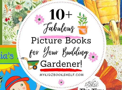 10+ Fabulous Picture Books for Your Budding Gardener!