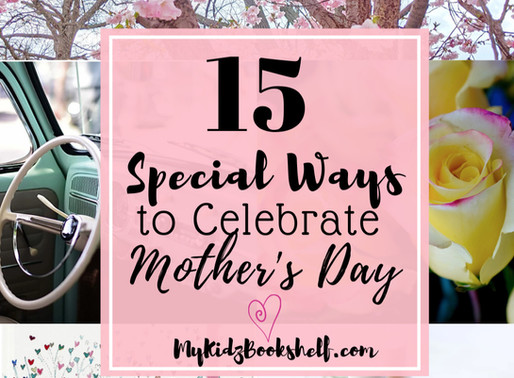 15 Special Ways to Celebrate Mother's Day! (and Most of them are Free!)