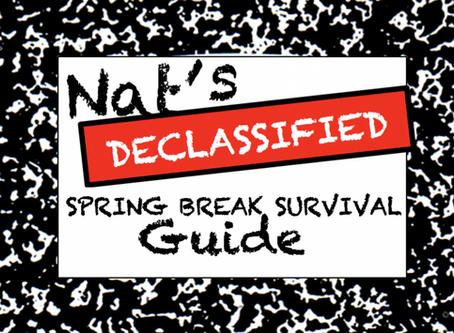 Nat's Declassified Spring Break Survival Guide