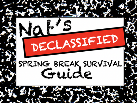 Nat's Declassified Spring Break Survival Guide