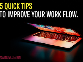5 QUICK TIPS TO IMPROVE YOUR DIGITAL WORK FLOW