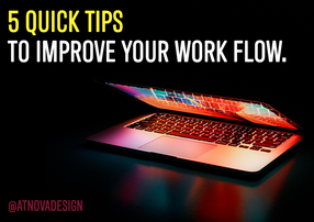 5 QUICK TIPS TO IMPROVE YOUR DIGITAL WORK FLOW