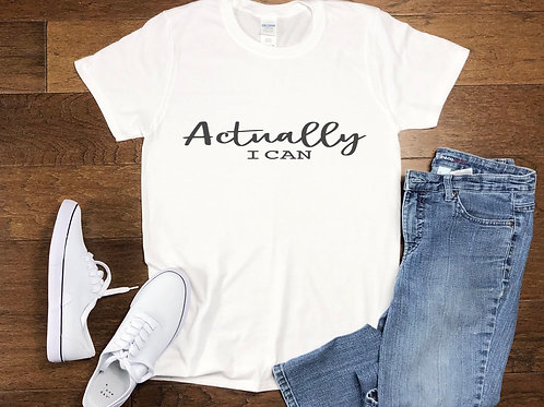 Actually I Can Statement Tee