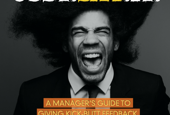 Just Say It: A Manager's Guide to Giving Kick-Butt Feedback