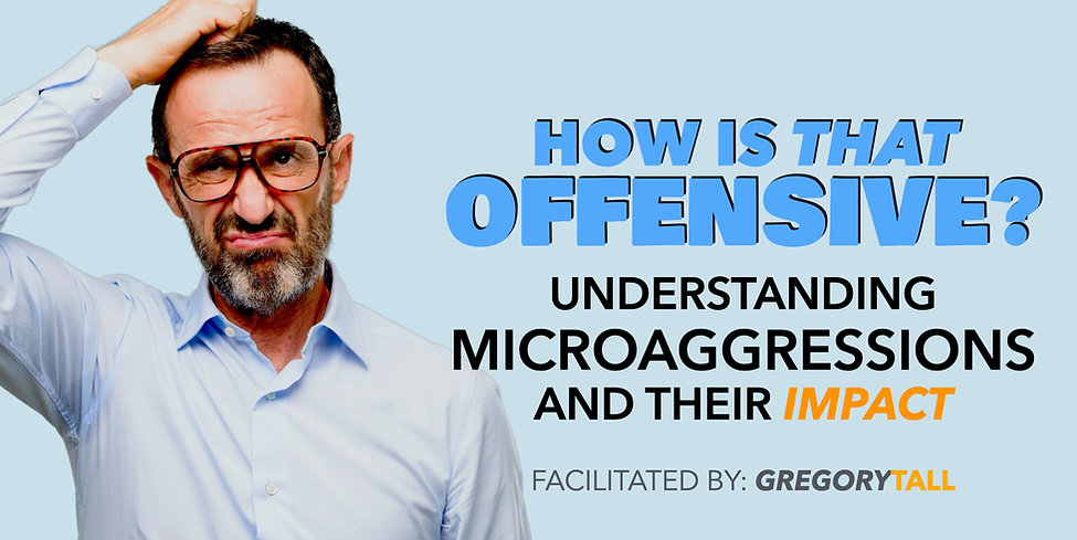 Microaggressions - Gregory Tall Company.