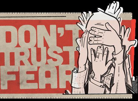 Don't trust fear.