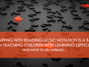 Why starting with reading music notation is a bad idea when teaching children with learning difficul