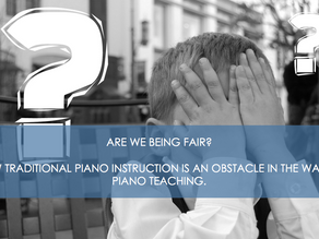 Are We Being Fair? How traditional piano instruction is an obstacle in the way of piano teaching.