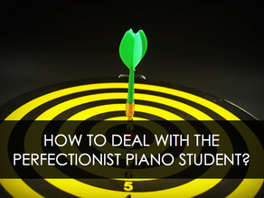 How to deal with the Perfectionist Piano Student?
