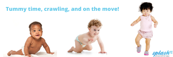 "The heading ""Tummy time, crawling and on the move!"" is in blue, above 3 children: a Black baby pushing up on their hands in tummy time; a white baby crawling; and an Asian baby taking early steps. Logo for Splash Physiotherapy in the corner."