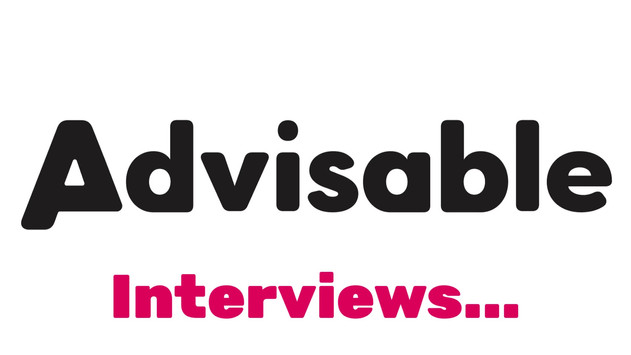 Advisable Interviews....