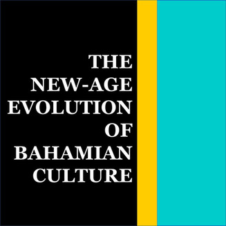 The New-Age Evolution of Bahamian Culture