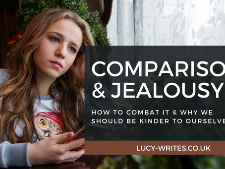Comparison & Jealousy – why we should be kinder to ourselves & how to combat it