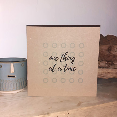One Thing at a Time Card