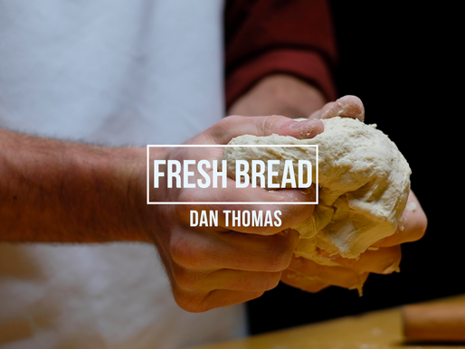 ...into the Word: Fresh Bread
