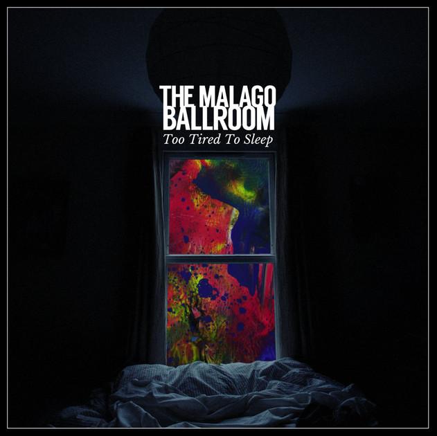 Too Tired To Sleep [single] - The Malago Ballroom