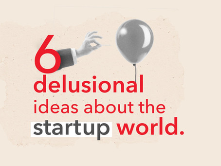 6 delusional ideas about the startup world