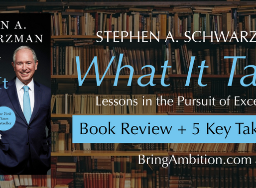 What It Takes by Stephen Schwarzman: Book Review + 5 Key Takeaways
