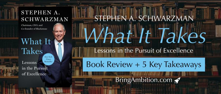 What It Takes by Stephen Schwarzman: Book Review + 5 Key Takeaways