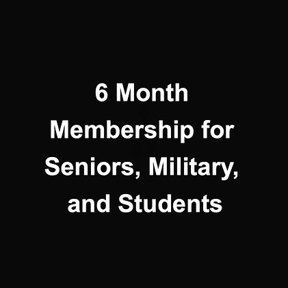6 Month Membership for Seniors, Military, and Students