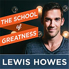 School of Greatness Podcast wit Lewis Howes