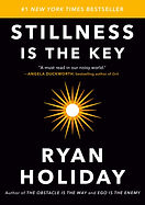 Stilness is the Key by Ryan Holiday