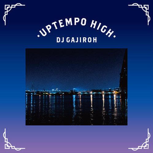 DJ GAJIROH / UPTEMPO HIGH [MIX CD]