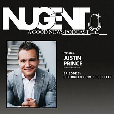 """Justin Prince Is the Guest on Ep. 5 of Nugent's Good News Podcast, """"Life Skills From 30,000 Feet"""""""