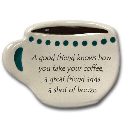 """Spoon-rest """"A good friend knows how you take your coffee, a great friend adds a"""