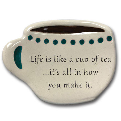 """Spoon-rest """"Life is like a cup of tea ...it's all in how you make it."""