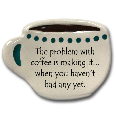 """Spoon-rest """"The problem with coffee is making it...when you haven't had any yet."""