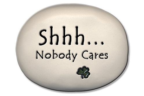 "3.5"" x 5"" x 1 ""Shhh...Nobody  Cares"" Irish"