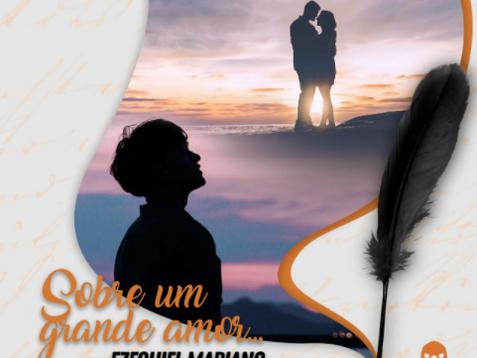 Sobre um grande amor- Ezequiel Mariano