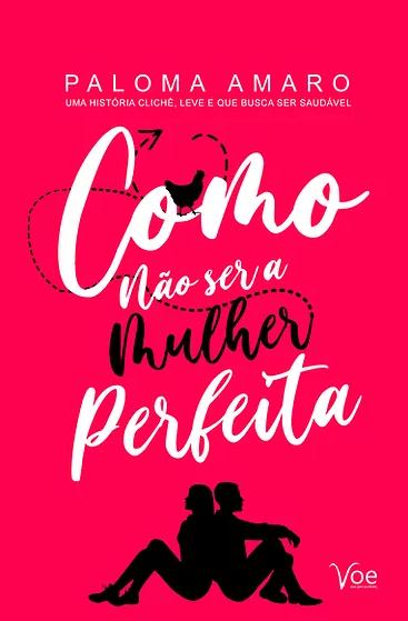 """Capa do livro """"Como não ser uma mulher perfeita"""" em fundo rosa  vibrante, com a silhueta de duas pessoas sentadas de costa encostadas uma na outra e o título em preto e branco."""