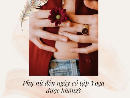 Phụ nữ đến ngày có tập Yoga được không?