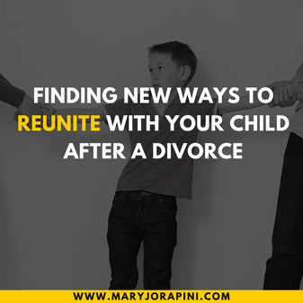 Finding New Ways to Reunite with Your Child After a Divorce