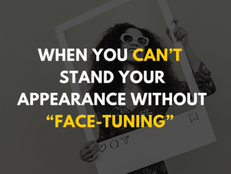 """When You Can't Stand Your Appearance Without """"Face-Tuning"""""""