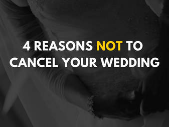 4 Reasons Not to Cancel Your Wedding