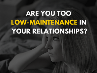 Are You Too Low-Maintenance in Your Relationships?