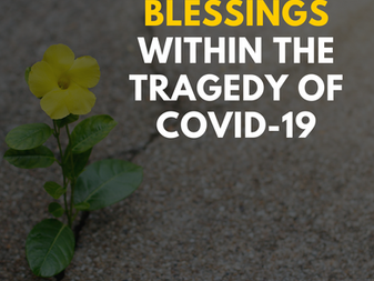 Blessings Within the Tragedy of COVID-19