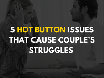 5 Hot Button Issues that Cause Couple's Struggles