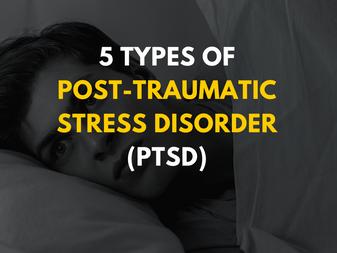 5 Types of Post-Traumatic Stress Disorder (PTSD)