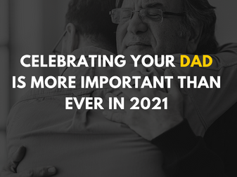 Celebrating Your Dad is More Important Than Ever in 2021