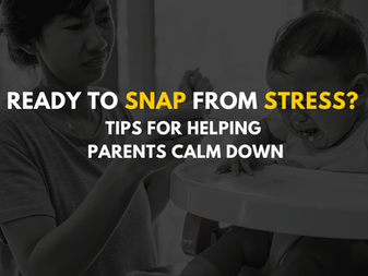 Ready to snap from stress? Tips for helping parents calm down