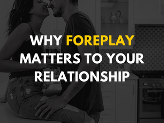 Why Foreplay Matters to Your Relationship
