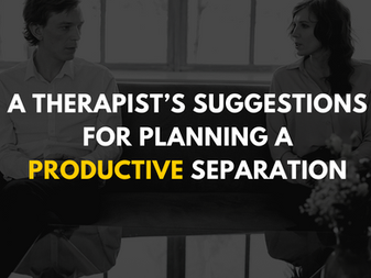 A Therapist's Suggestions for Planning a Productive Separation