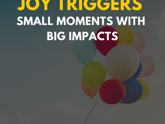 Joy Triggers: Small Moments with Big Impacts